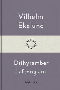 Dithyramber i aftonglans (e-bok) av Vilhelm Eke