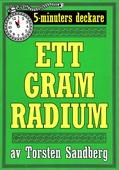5-minuters deckare. Ett gram radium. Återutgivning av text från 1928
