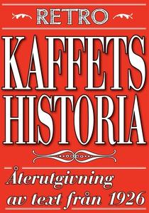 Kaffets historia. Återutgivning av text från 19