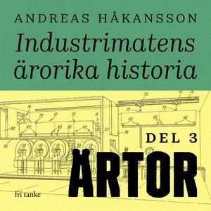 Industrimatens ärorika historia: Ärtor (ljudbok