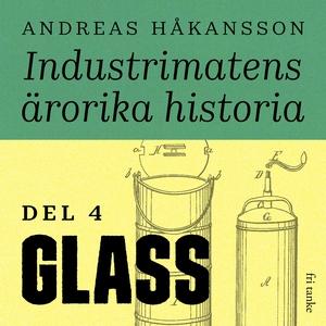 Industrimatens ärorika historia: Glass (ljudbok