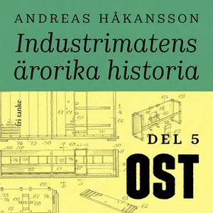 Industrimatens ärorika historia: Ost (ljudbok)