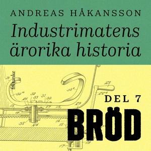 Industrimatens ärorika historia: Bröd (ljudbok)