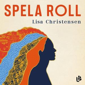 Spela roll (ljudbok) av Lisa Christensen