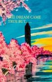 THE DREAM CAME TRUE BUT.......