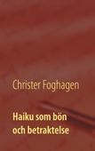 Haiku som bön och betraktelse: - dikter och böner i haikutappning