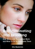 Quit ruminating and brooding: How Worry and Ruminating Work and What to Do to Overcome Them