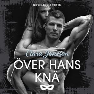 Över hans knä (ljudbok) av Clara Jonsson