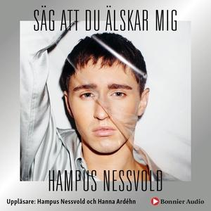 Säg att du älskar mig (ljudbok) av Hampus Nessv