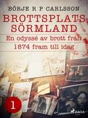 Brottsplats Sörmland.1, En odyssé av brott från 1874 fram till idag