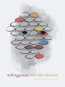 Mitt i det veka livet (e-bok) av Rolf Aggestam