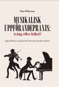 Musikalisk uppförandepraxis: tvång eller frihet