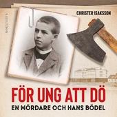 För ung att dö : en mördare och hans bödel - om en av de sista avrättningarna i Sverige
