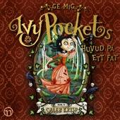 Ge mig Ivy Pockets huvud på ett fat