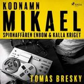 Kodnamn Mikael: spionaffären Enbom och kalla kriget