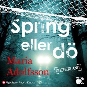 Spring eller dö (ljudbok) av Maria Adolfsson