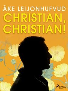 Christian, Christian! (e-bok) av Åke Leijonhufv