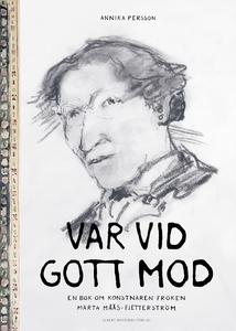 Var vid gott mod : En bok om konstnären fröken