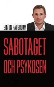 Sabotaget och psykosen (e-bok) av Simon Häggblo