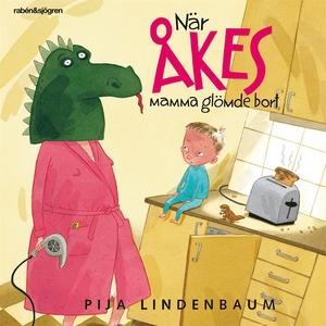När Åkes mamma glömde bort (ljudbok) av Pija Li