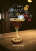 Från kaffeböna till drink - en bok om kaffe och drinkar
