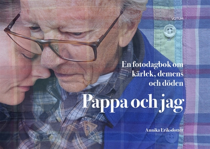 Pappa och jag: en fotodagbok om kärlek, demens