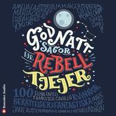 Godnattsagor för rebelltjejer : 100 berättelser om fantastiska kvinnor