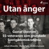 Utan ånger: Gustaf Ekström, SS-veteranen som grundade Sverigedemokraterna