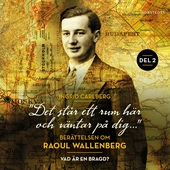 """""""Det står ett rum här och väntar på dig"""": Berättelsen om Raoul Wallenberg del 2 : Vad är en bragd?"""