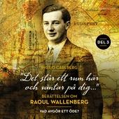 """""""Det står ett rum här och väntar på dig"""": Berättelsen om Raoul Wallenberg del 3 : Vad avgör ett öde?"""