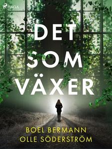 Det som växer (e-bok) av Boel Bermann, Olle Söd