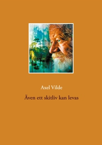 Även ett skitliv kan levas (e-bok) av Axel Vild