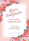 Rosenträdgården: och tio andra feelgoodnoveller