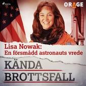 Lisa Nowak: En försmådd astronauts vrede