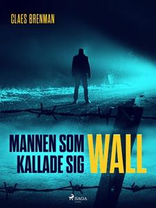 Mannen som kallade sig Wall (e-bok) av Claes Br