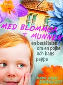 Med blommor i munnen: en berättelse om en pojke och hans pappa
