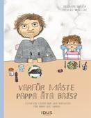 Varför måste pappa äta bajs? : eller en liten bok om nikotin för barn och