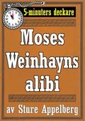 5-minuters deckare. Moses Weinhayns alibi. Återutgivning av text från 1944