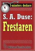 5-minuters deckare. S. A. Duse: Frestaren. Berättelse. Återutgivning av text från 1921