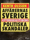 Affärernas Sverige: efterkrigstidens politiska skandaler