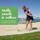 Stolt, Stark & Säker - Ett mentalt träningsprogram för golfare