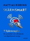 Skärmsmart – 9 hjärnregler för prestation och välmående i en digitaliserad vardag