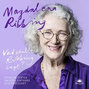 Vad skulle Ribbing sagt? (ljudbok) av Magdalena