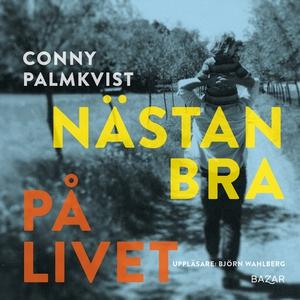 Nästan bra på livet (ljudbok) av Conny Palmkvis