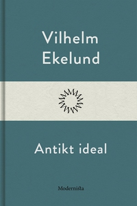 Antikt ideal (e-bok) av Vilhelm Ekelund