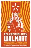 Folkrepubliken Walmart : Hur de globala storföretagen lägger grunden till socialismen