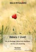 Balans i Livet - Kursbok: Om att förebygga, hantera och rehabilitera vid stress och utmattning