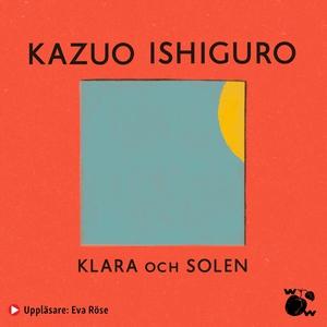 Klara och solen (ljudbok) av Kazuo Ishiguro