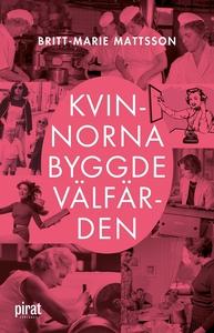 Kvinnorna byggde välfärden (e-bok) av Britt-Mar