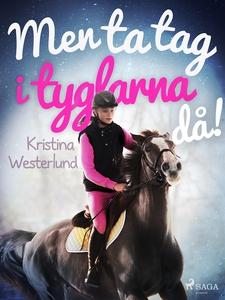 Men ta tag i tyglarna då! (e-bok) av Kristina W